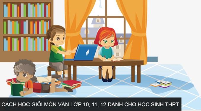 cach-hoc-gioi-van-lop-10-11-12-danh-cho-hoc-sinh-THPT